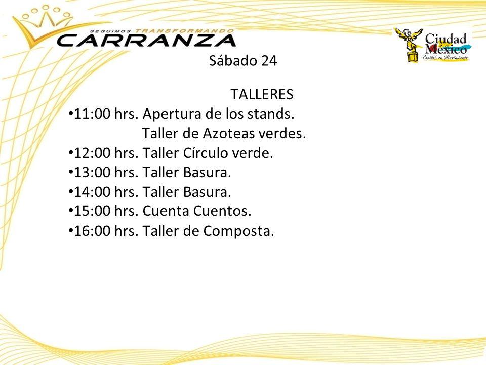 Sábado 24 TALLERES 11:00 hrs. Apertura de los stands. Taller de Azoteas verdes. 12:00 hrs. Taller Círculo verde. 13:00 hrs. Taller Basura. 14:00 hrs.