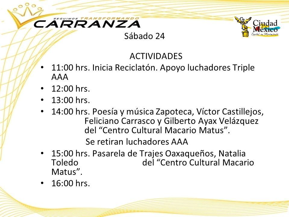 Sábado 24 ACTIVIDADES 11:00 hrs. Inicia Reciclatón. Apoyo luchadores Triple AAA 12:00 hrs. 13:00 hrs. 14:00 hrs. Poesía y música Zapoteca, Víctor Cast
