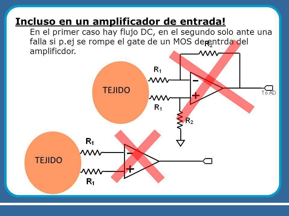 Incluso en un amplificador de entrada! En el primer caso hay flujo DC, en el segundo solo ante una falla si p.ej se rompe el gate de un MOS de entrda