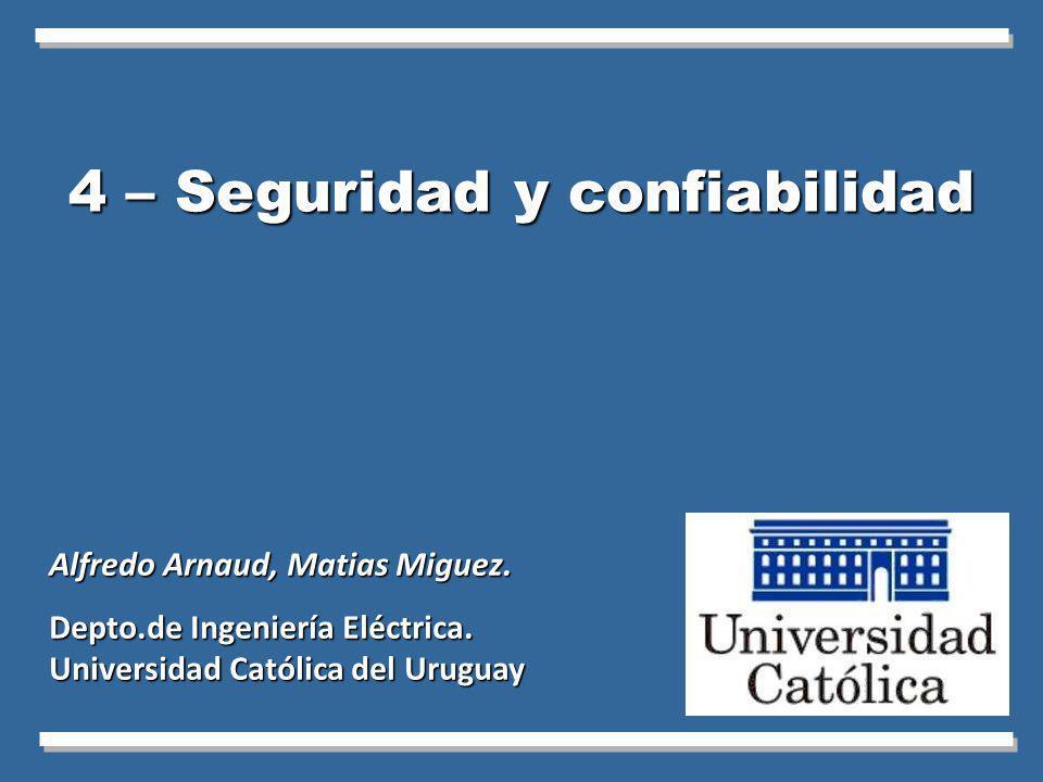 4 – Seguridad y confiabilidad Alfredo Arnaud, Matias Miguez. Depto.de Ingeniería Eléctrica. Universidad Católica del Uruguay