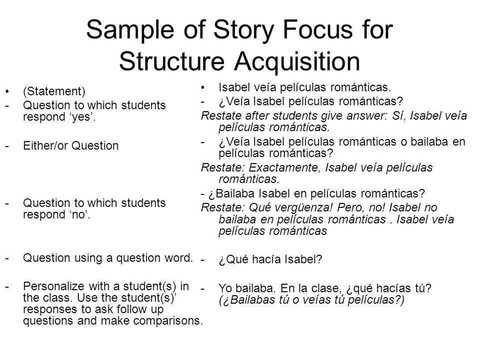 Sample of Story Focus for Structure Acquisition (Statement) -Question to which students respond yes. -Either/or Question -Question to which students r