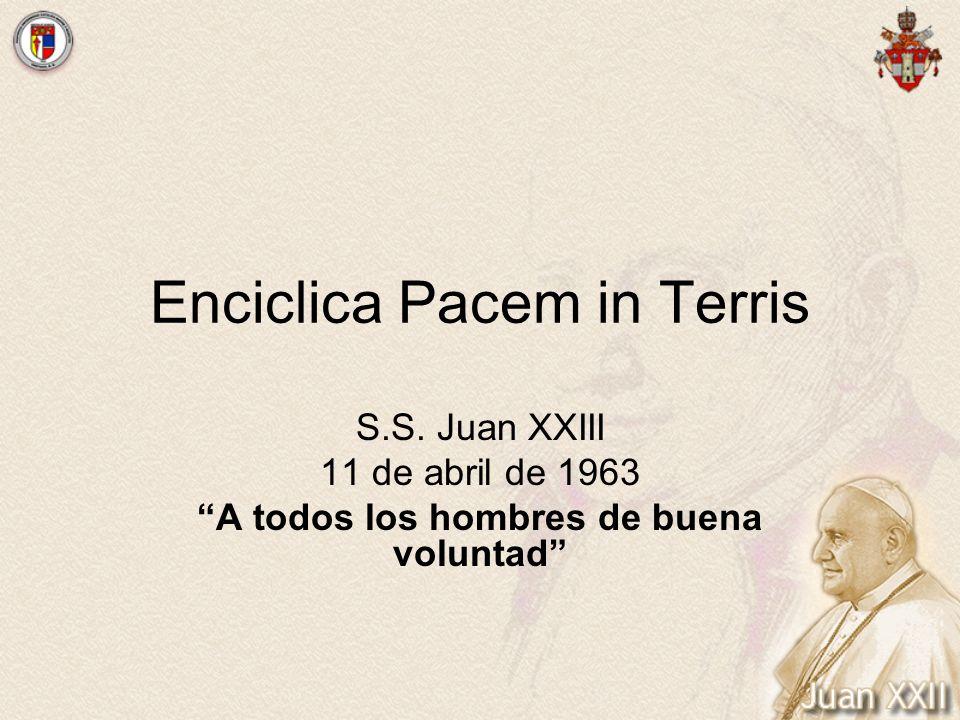 Enciclica Pacem in Terris S.S. Juan XXIII 11 de abril de 1963 A todos los hombres de buena voluntad