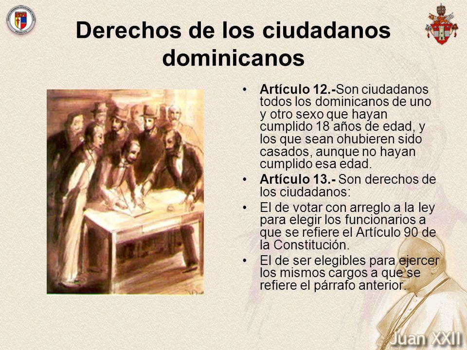 Derechos de los ciudadanos dominicanos Artículo 12.-Son ciudadanos todos los dominicanos de uno y otro sexo que hayan cumplido 18 años de edad, y los