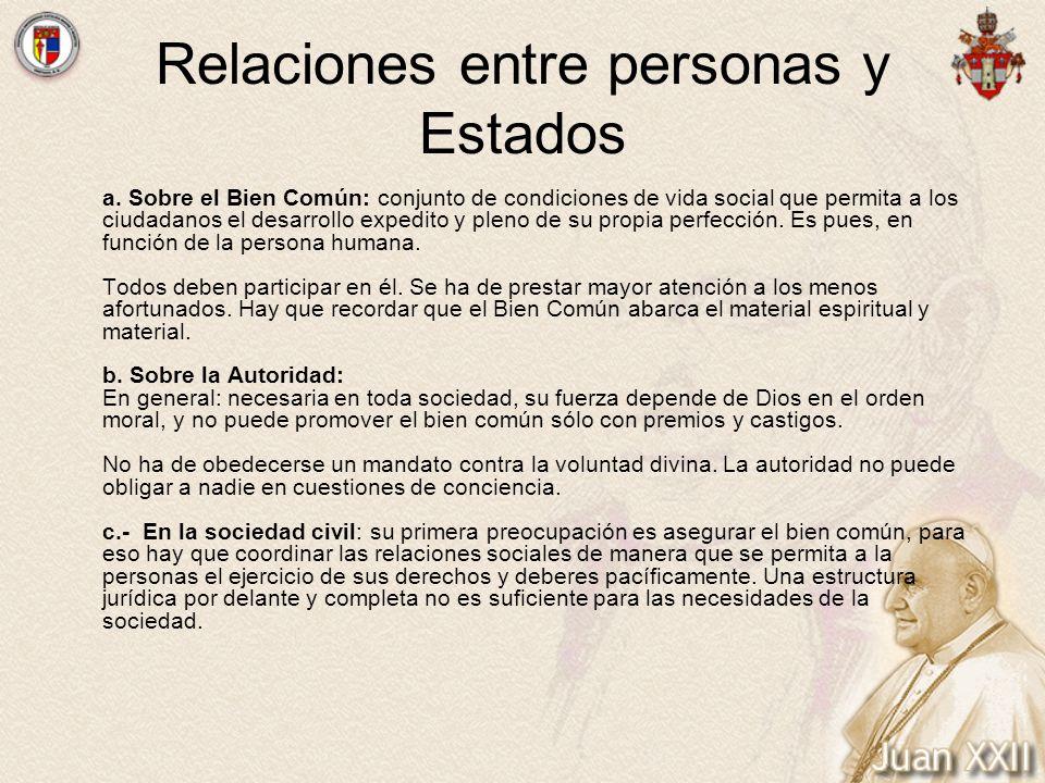 Relaciones entre personas y Estados a. Sobre el Bien Común: conjunto de condiciones de vida social que permita a los ciudadanos el desarrollo expedito