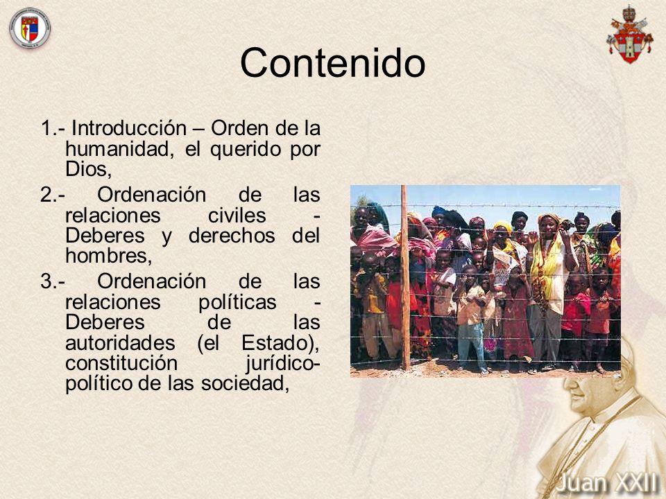 Contenido 1.- Introducción – Orden de la humanidad, el querido por Dios, 2.- Ordenación de las relaciones civiles - Deberes y derechos del hombres, 3.