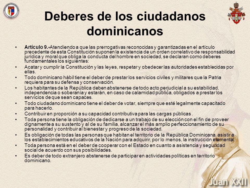 Deberes de los ciudadanos dominicanos Artículo 9.-Atendiendo a que las prerrogativas reconocidas y garantizadas en el artículo precedente de esta Cons