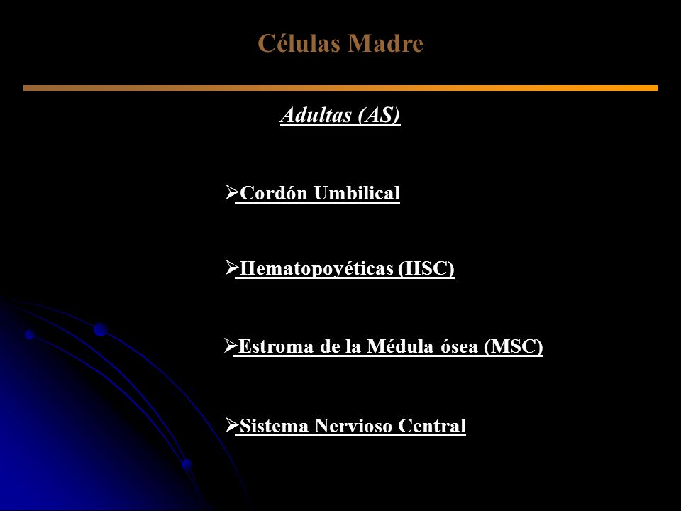 Células Madre Adultas (AS) Cordón Umbilical Hematopoyéticas (HSC) Estroma de la Médula ósea (MSC) Sistema Nervioso Central