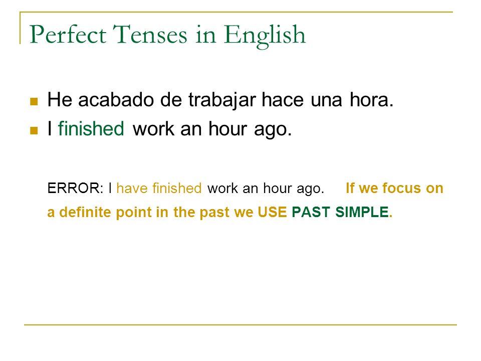 Perfect Tenses in English Present Perfect Simple Una acción que empezó en el pasado y sigue ocurriendo en el presente o una experiencia.