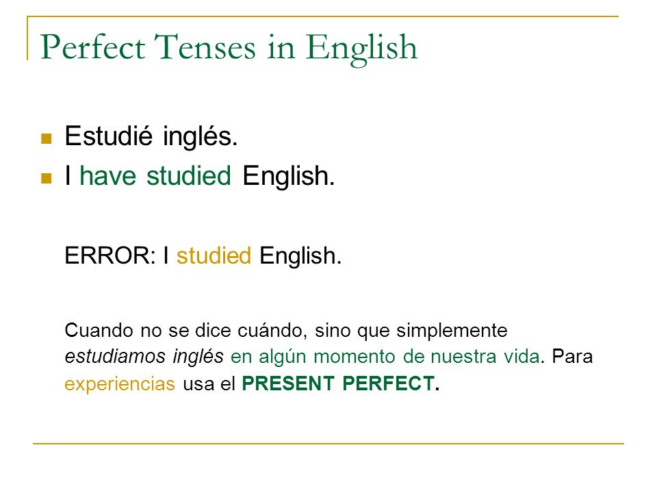 Perfect Tenses in English Para mañana, habré terminado este libro By tomorrow I will have finished my book.