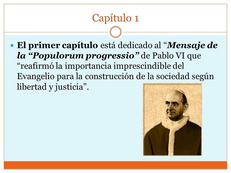 Capítulo 1 El primer capítulo está dedicado al Mensaje de la Populorum progressio de Pablo VI que reafirmó la importancia imprescindible del Evangelio