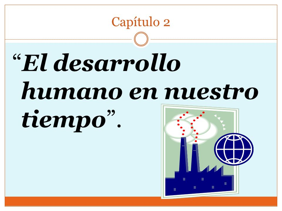 Capítulo 2 El desarrollo humano en nuestro tiempo.