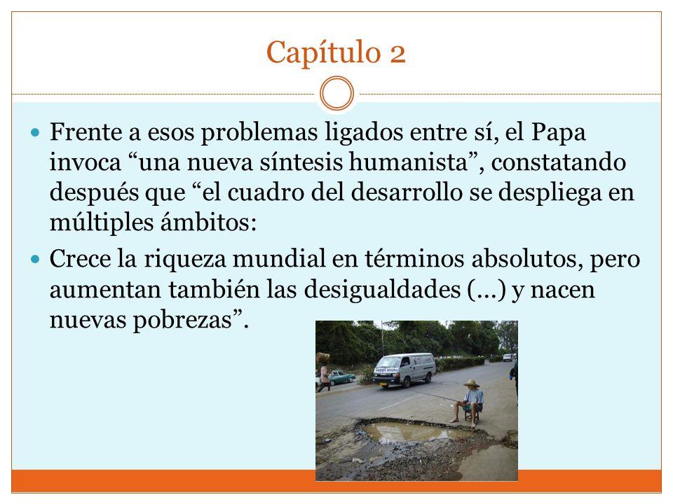Capítulo 2 Frente a esos problemas ligados entre sí, el Papa invoca una nueva síntesis humanista, constatando después que el cuadro del desarrollo se