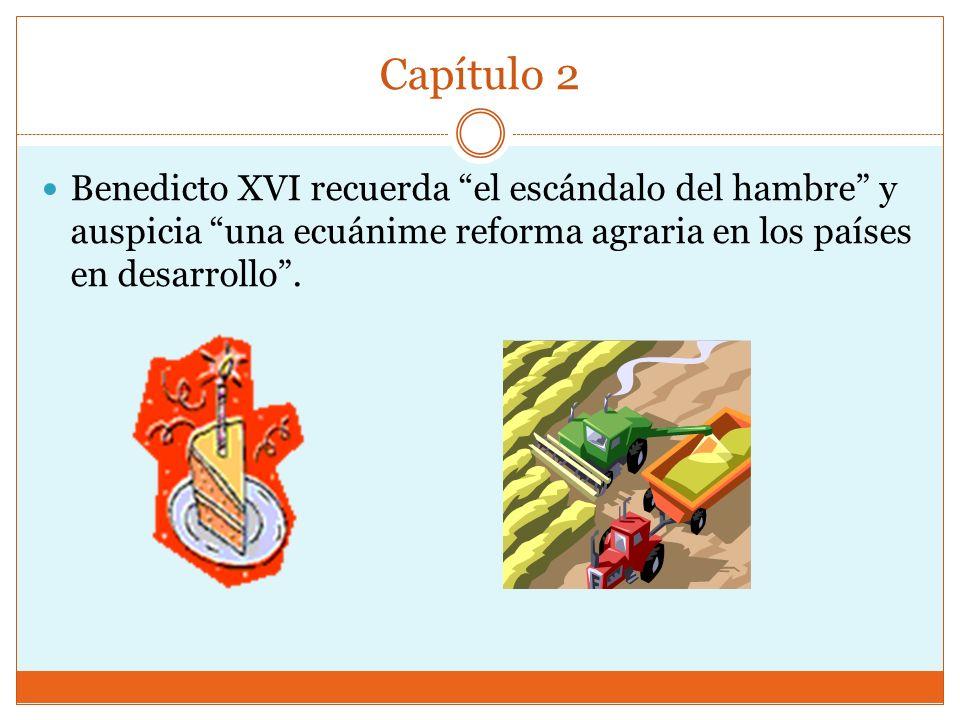 Capítulo 2 Benedicto XVI recuerda el escándalo del hambre y auspicia una ecuánime reforma agraria en los países en desarrollo.