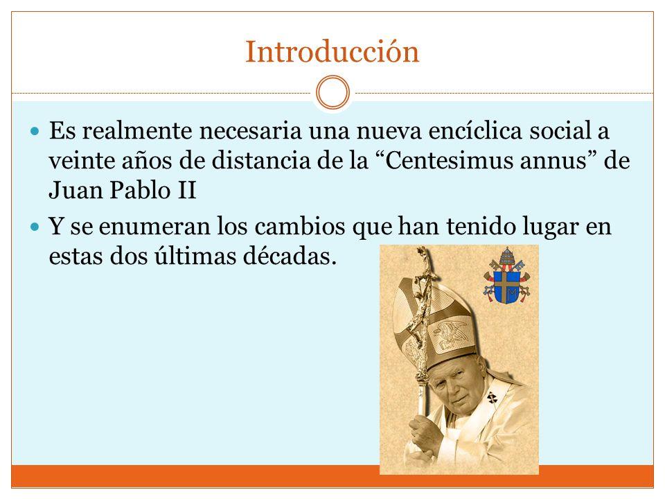 Introducción Es realmente necesaria una nueva encíclica social a veinte años de distancia de la Centesimus annus de Juan Pablo II Y se enumeran los ca