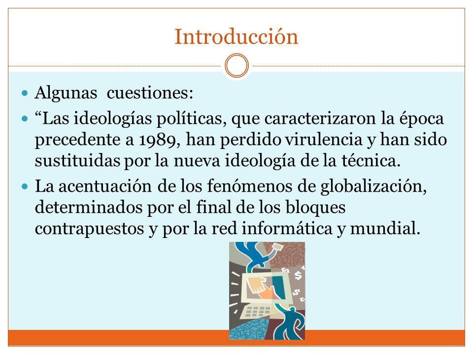 Introducción Algunas cuestiones: Las ideologías políticas, que caracterizaron la época precedente a 1989, han perdido virulencia y han sido sustituida