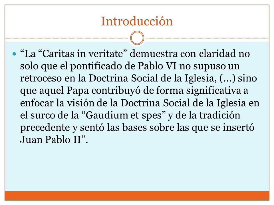 Introducción La Caritas in veritate demuestra con claridad no solo que el pontificado de Pablo VI no supuso un retroceso en la Doctrina Social de la I
