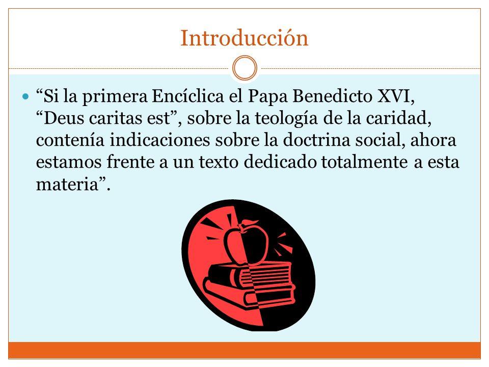 Introducción Si la primera Encíclica el Papa Benedicto XVI, Deus caritas est, sobre la teología de la caridad, contenía indicaciones sobre la doctrina