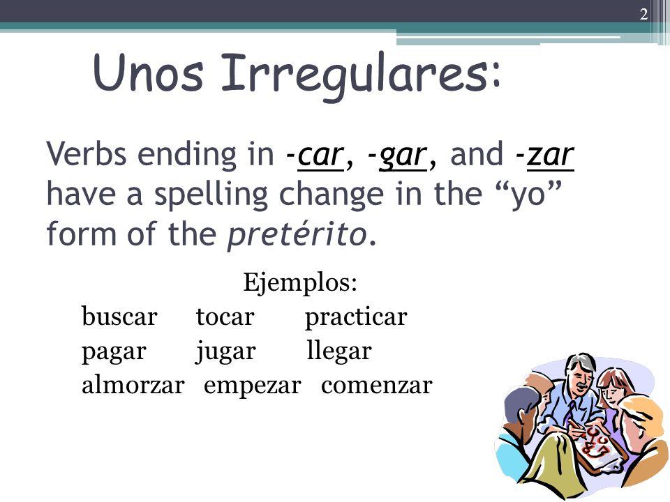 3 The yo form of the pretérito changes to conserve the sound of the infinitive: -car -gar -zar -qué -gué -cé tocé jugé rezé