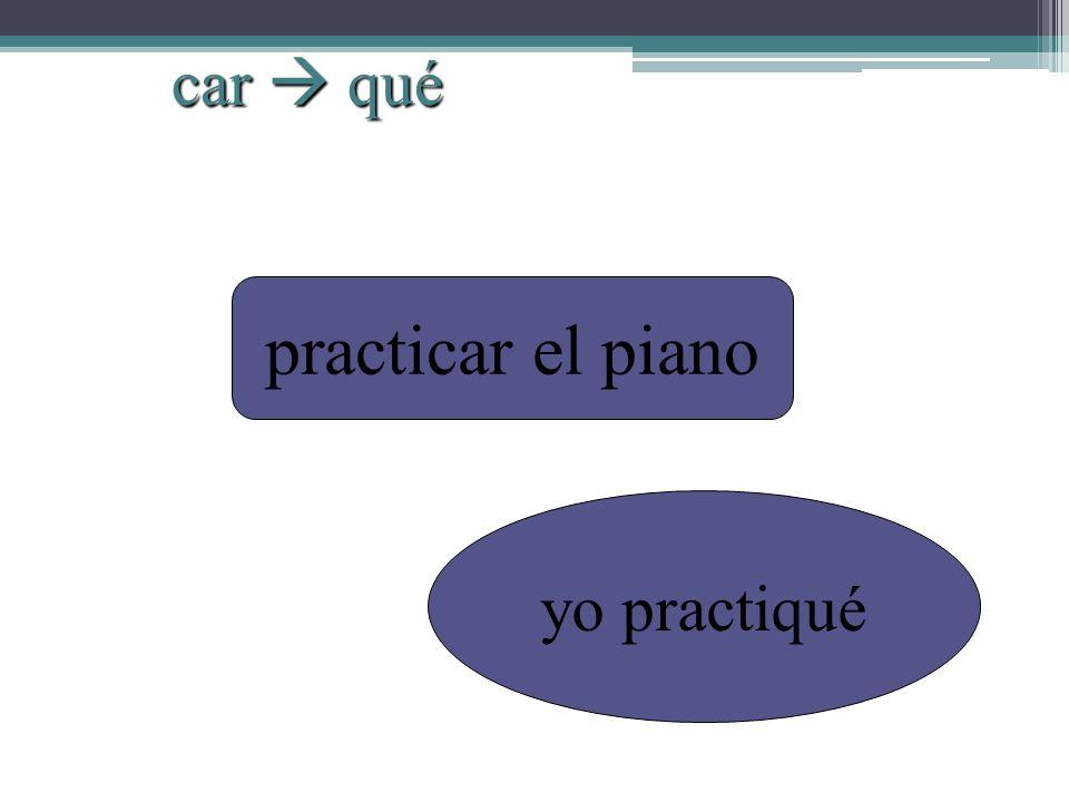 practicar el piano yo practiqué car qué