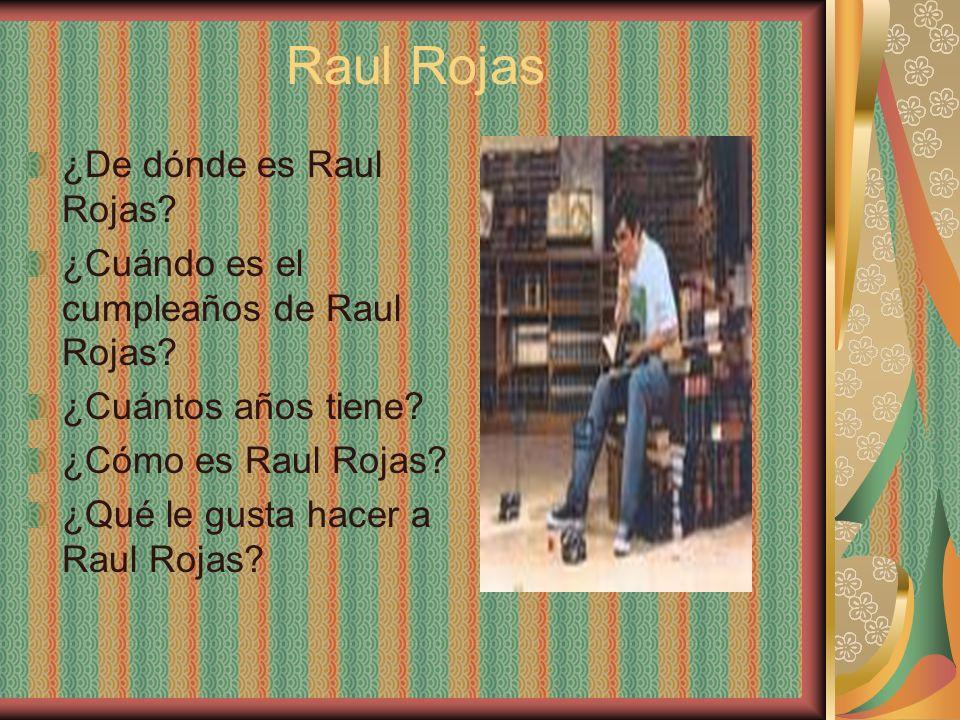 Raul Rojas ¿De dónde es Raul Rojas? ¿Cuándo es el cumpleaños de Raul Rojas? ¿Cuántos años tiene? ¿Cómo es Raul Rojas? ¿Qué le gusta hacer a Raul Rojas