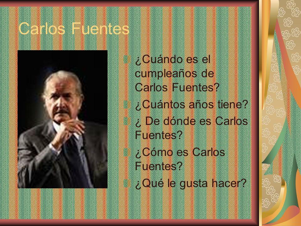 Carlos Fuentes ¿Cuándo es el cumpleaños de Carlos Fuentes? ¿Cuántos años tiene? ¿ De dónde es Carlos Fuentes? ¿Cómo es Carlos Fuentes? ¿Qué le gusta h