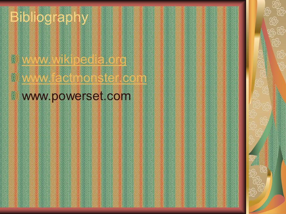 Bibliography www.wikipedia.org www.factmonster.com www.powerset.com
