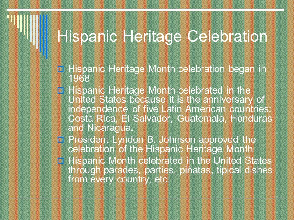Hispanic Heritage Celebration Hispanic Heritage Month celebration began in 1968 Hispanic Heritage Month celebrated in the United States because it is