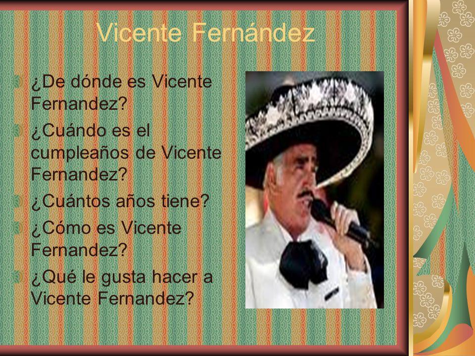 Vicente Fernández ¿De dónde es Vicente Fernandez? ¿Cuándo es el cumpleaños de Vicente Fernandez? ¿Cuántos años tiene? ¿Cómo es Vicente Fernandez? ¿Qué