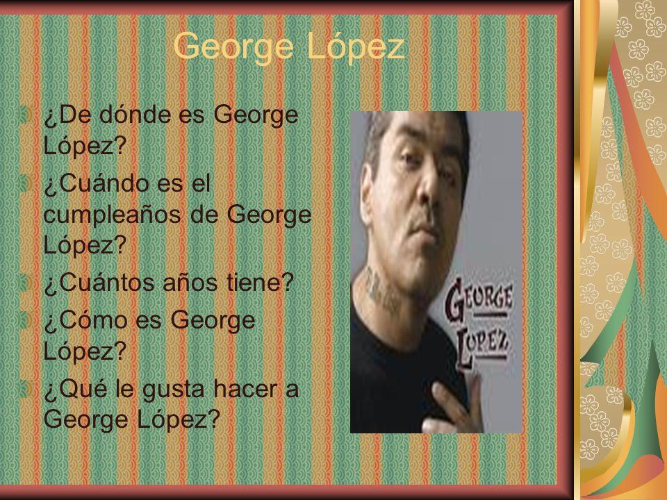 George López ¿De dónde es George López? ¿Cuándo es el cumpleaños de George López? ¿Cuántos años tiene? ¿Cómo es George López? ¿Qué le gusta hacer a Ge