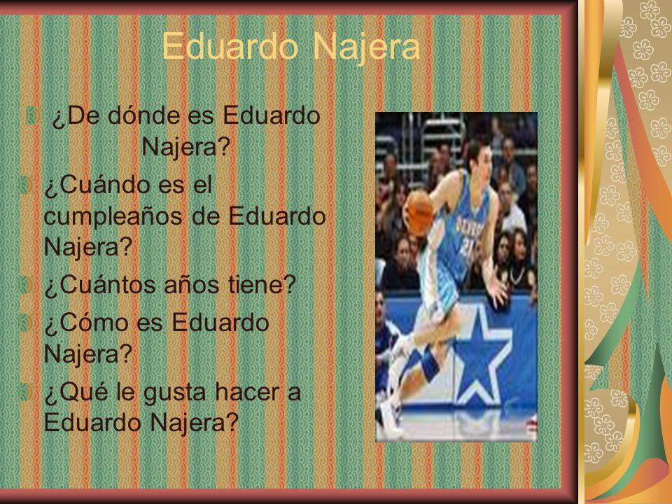 Eduardo Najera ¿De dónde es Eduardo Najera? ¿Cuándo es el cumpleaños de Eduardo Najera? ¿Cuántos años tiene? ¿Cómo es Eduardo Najera? ¿Qué le gusta ha