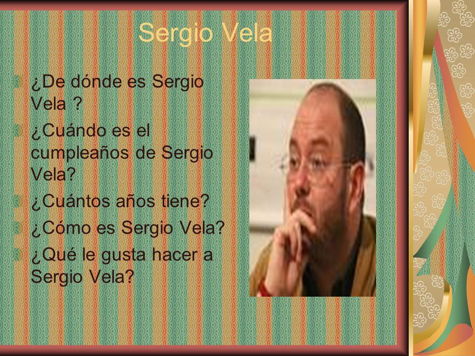 Sergio Vela ¿De dónde es Sergio Vela ? ¿Cuándo es el cumpleaños de Sergio Vela? ¿Cuántos años tiene? ¿Cómo es Sergio Vela? ¿Qué le gusta hacer a Sergi