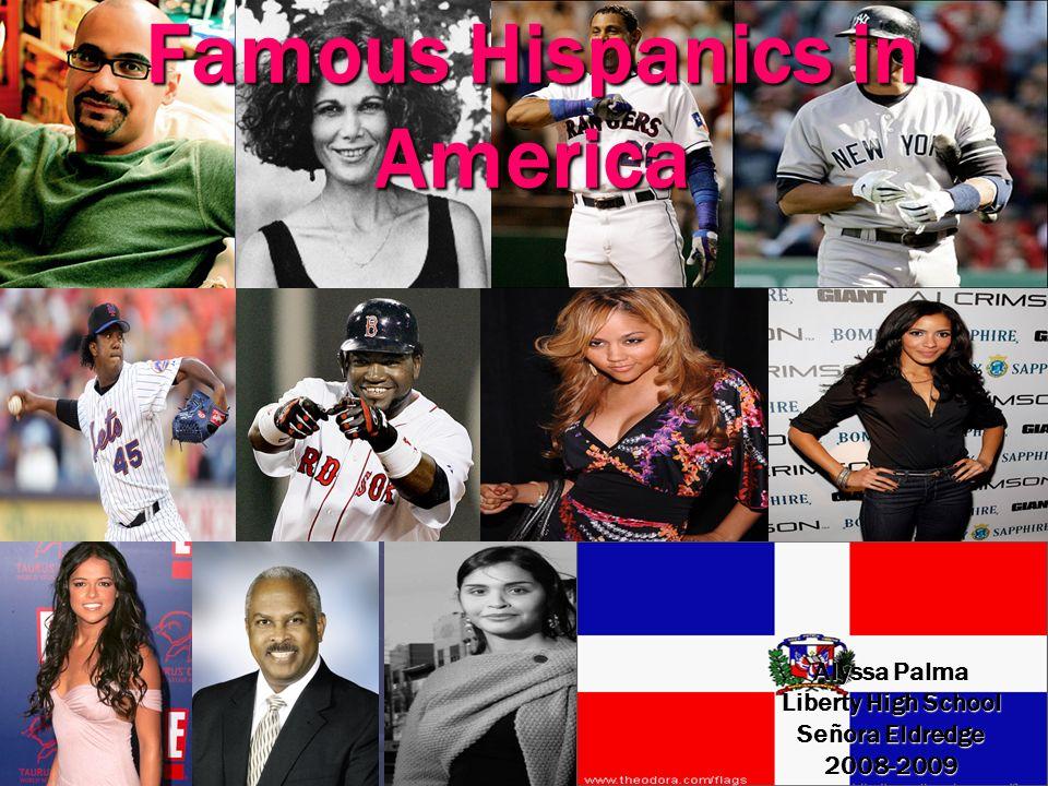 Famous Hispanics in America Alyssa Palma Liberty High School Señora Eldredge 2008-2009