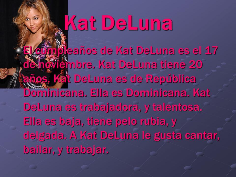 Kat DeLuna El cumpleaños de Kat DeLuna es el 17 de noviembre. Kat DeLuna tiene 20 años. Kat DeLuna es de República Dominicana. Ella es Dominicana. Kat