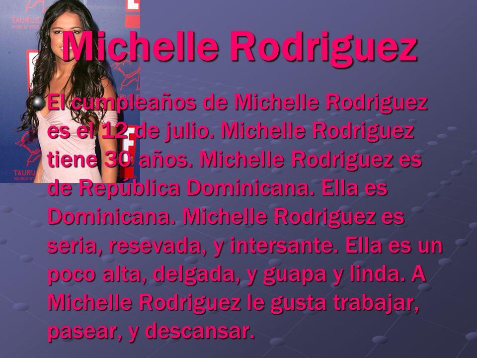 Michelle Rodriguez El cumpleaños de Michelle Rodriguez es el 12 de julio. Michelle Rodriguez tiene 30 años. Michelle Rodriguez es de República Dominic