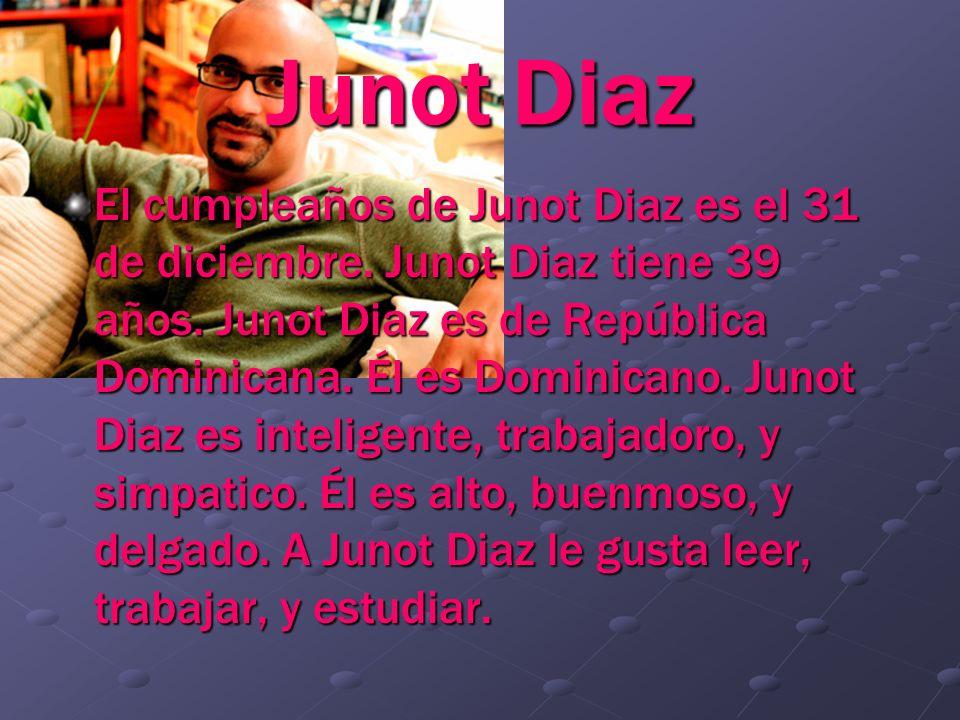 Junot Diaz El cumpleaños de Junot Diaz es el 31 de diciembre. Junot Diaz tiene 39 años. Junot Diaz es de República Dominicana. Él es Dominicano. Junot