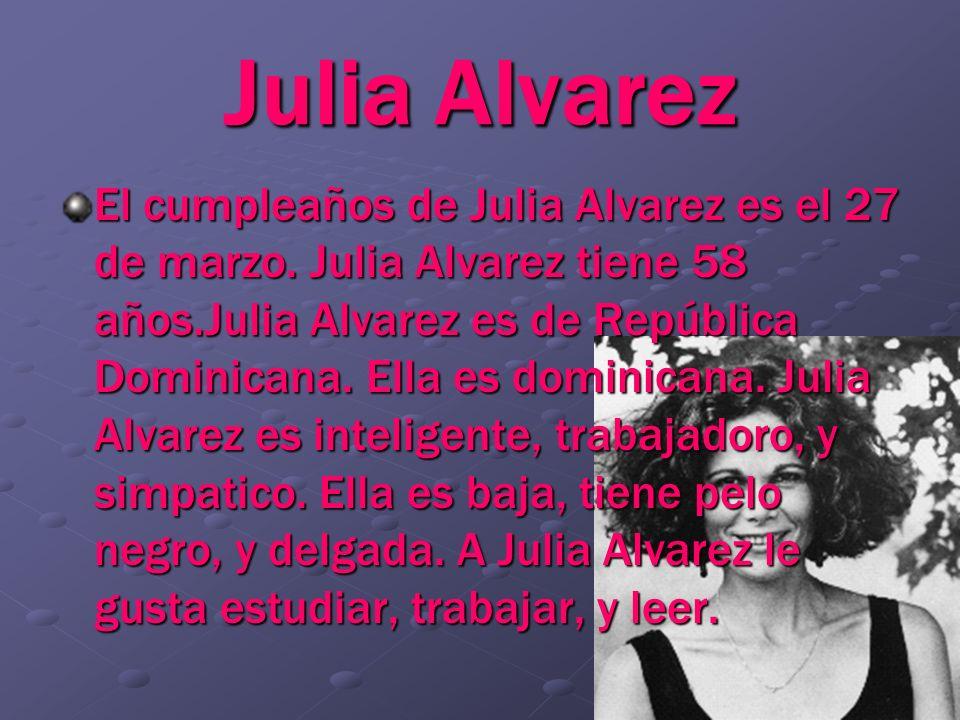 Julia Alvarez El cumpleaños de Julia Alvarez es el 27 de marzo. Julia Alvarez tiene 58 años.Julia Alvarez es de República Dominicana. Ella es dominica