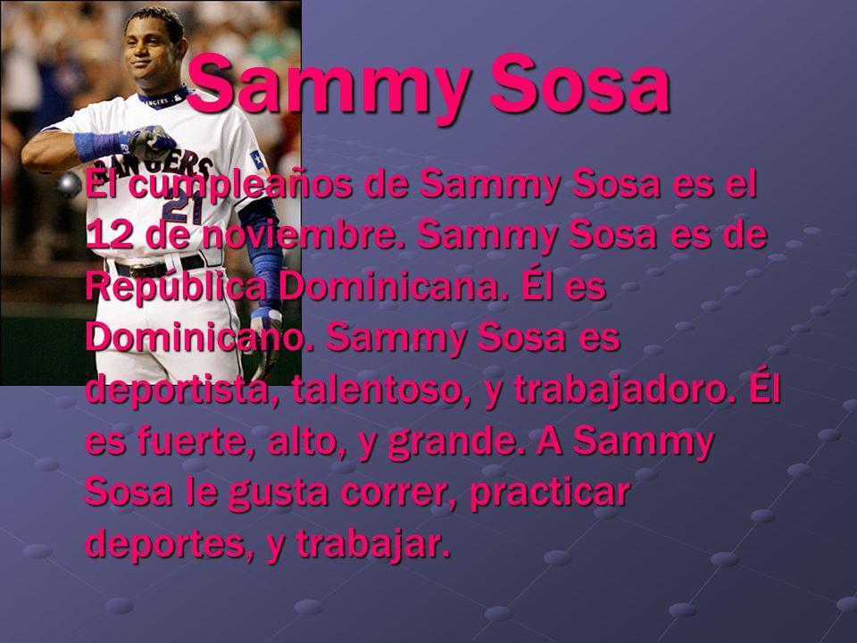 Sammy Sosa El cumpleaños de Sammy Sosa es el 12 de noviembre. Sammy Sosa es de República Dominicana. Él es Dominicano. Sammy Sosa es deportista, talen