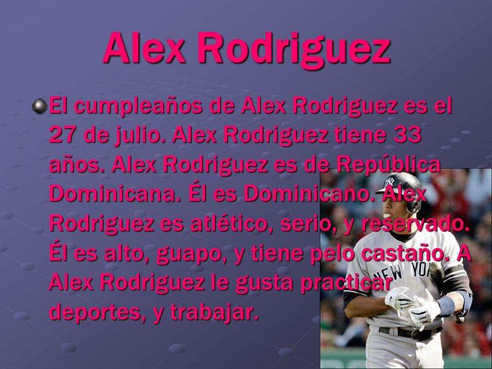 Alex Rodriguez El cumpleaños de Alex Rodriguez es el 27 de julio. Alex Rodriguez tiene 33 años. Alex Rodriguez es de República Dominicana. Él es Domin