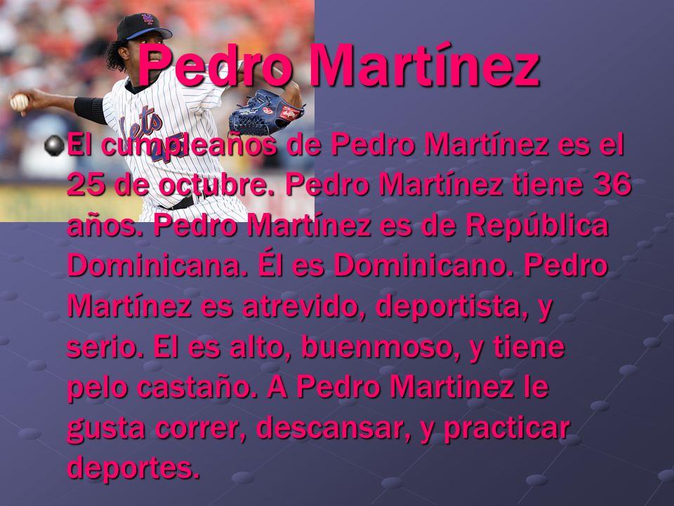 Pedro Martínez El cumpleaños de Pedro Martínez es el 25 de octubre. Pedro Martínez tiene 36 años. Pedro Martínez es de República Dominicana. Él es Dom