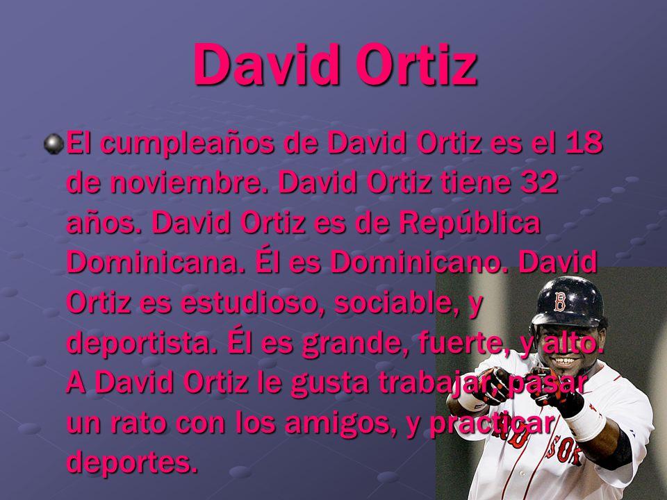 David Ortiz El cumpleaños de David Ortiz es el 18 de noviembre. David Ortiz tiene 32 años. David Ortiz es de República Dominicana. Él es Dominicano. D