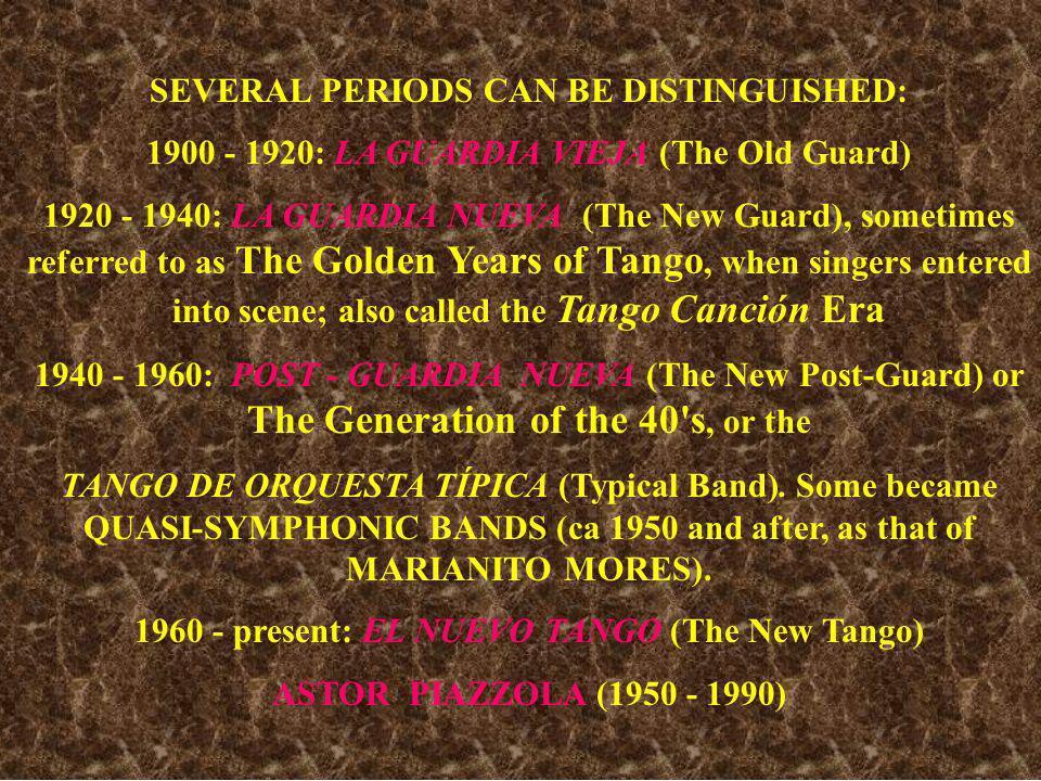 SEVERAL PERIODS CAN BE DISTINGUISHED: 1900 - 1920: LA GUARDIA VIEJA (The Old Guard) 1920 - 1940: LA GUARDIA NUEVA (The New Guard), sometimes referred