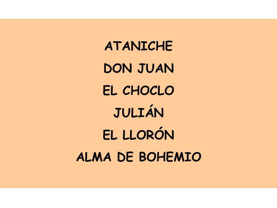 ATANICHE DON JUAN EL CHOCLO JULIÁN EL LLORÓN ALMA DE BOHEMIO
