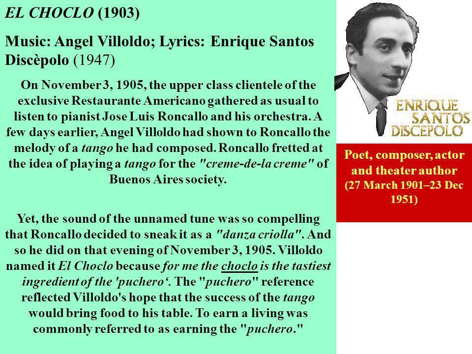 EL CHOCLO (1903) Music: Angel Villoldo; Lyrics: Enrique Santos Discèpolo (1947) On November 3, 1905, the upper class clientele of the exclusive Restau
