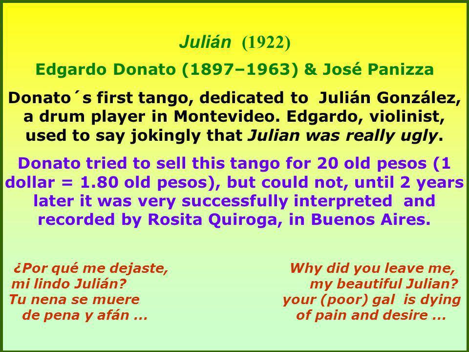 Julián (1922) Edgardo Donato (1897–1963) & José Panizza Donato´s first tango, dedicated to Julián González, a drum player in Montevideo. Edgardo, viol