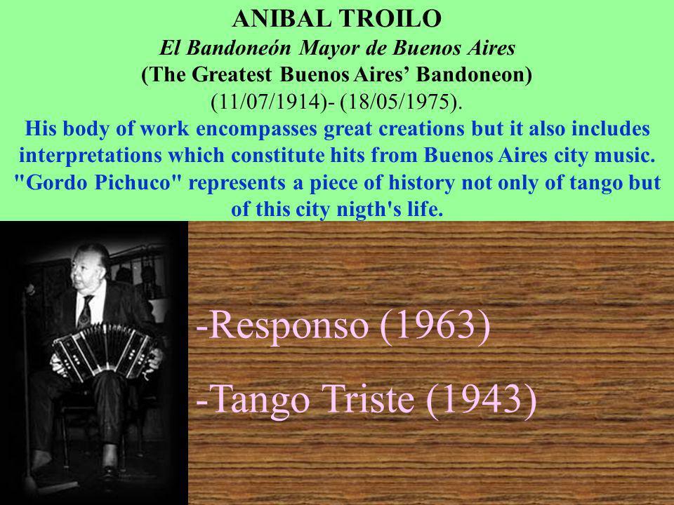 ANIBAL TROILO El Bandoneón Mayor de Buenos Aires (The Greatest Buenos Aires Bandoneon) (11/07/1914)- (18/05/1975). His body of work encompasses great
