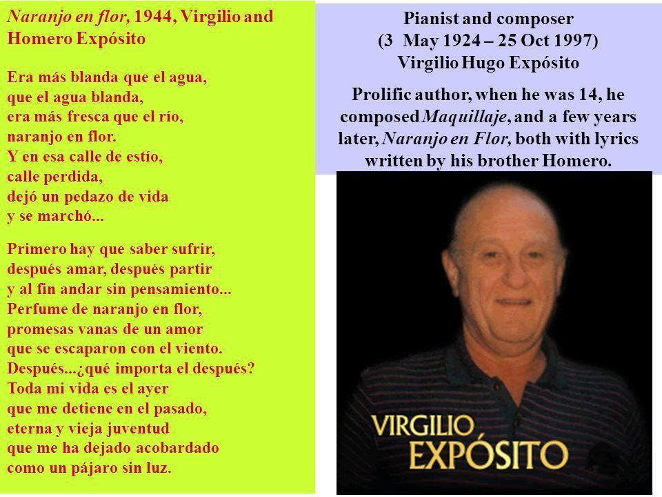 Naranjo en flor, 1944, Virgilio and Homero Expósito Era más blanda que el agua, que el agua blanda, era más fresca que el río, naranjo en flor. Y en e