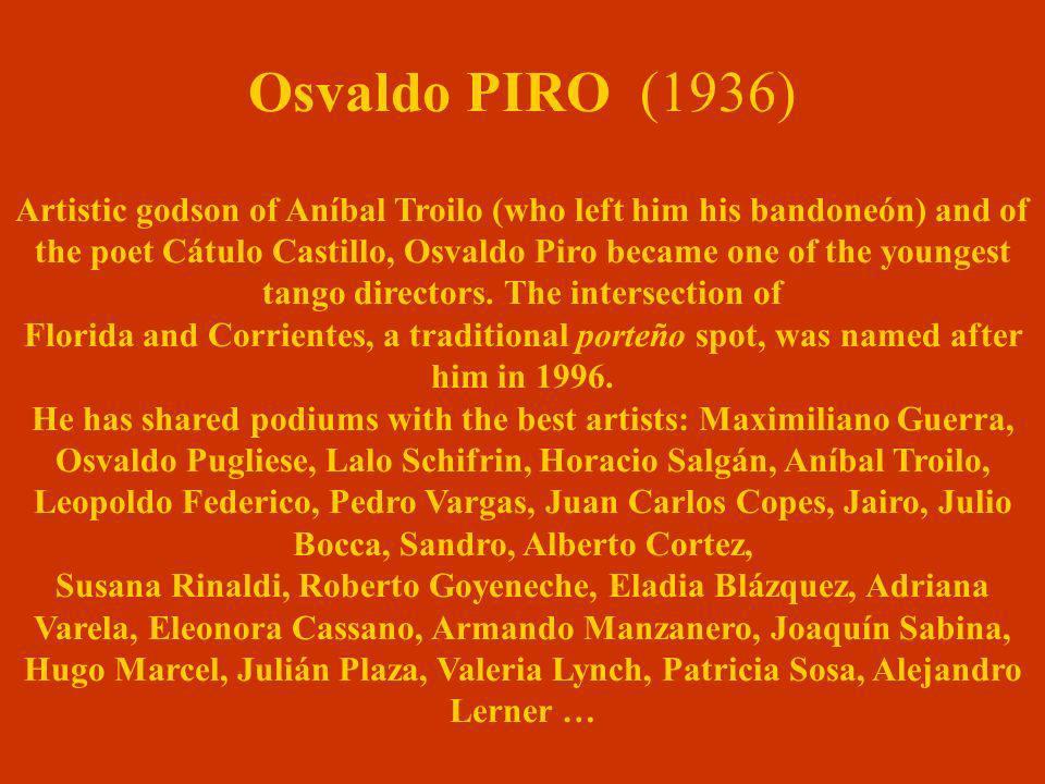 Osvaldo PIRO (1936) Artistic godson of Aníbal Troilo (who left him his bandoneón) and of the poet Cátulo Castillo, Osvaldo Piro became one of the youn