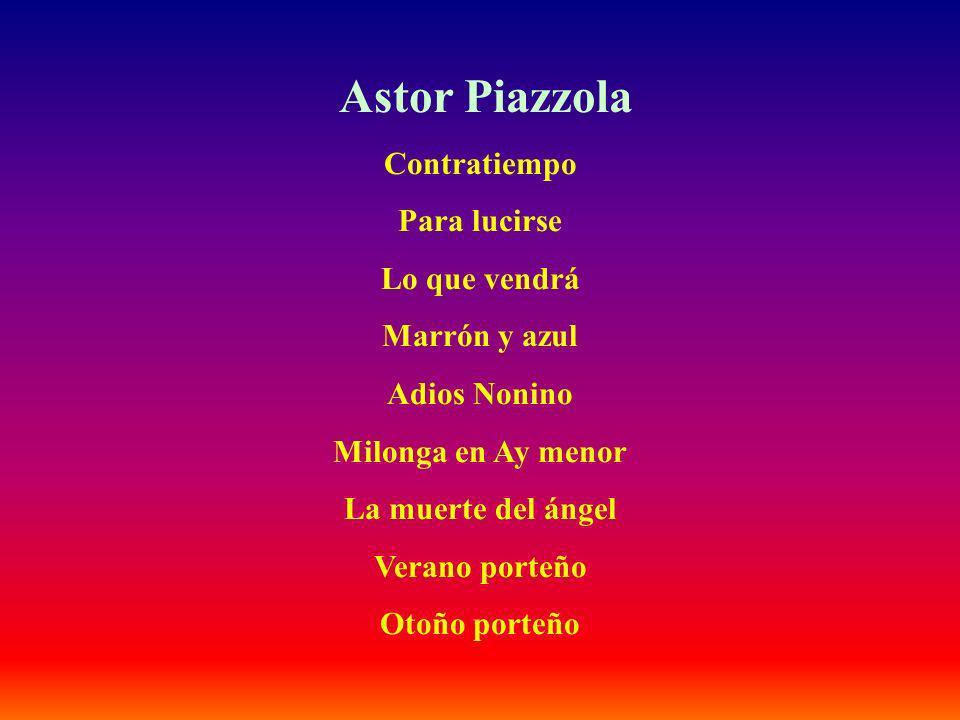 Astor Piazzola Contratiempo Para lucirse Lo que vendrá Marrón y azul Adios Nonino Milonga en Ay menor La muerte del ángel Verano porteño Otoño porteño