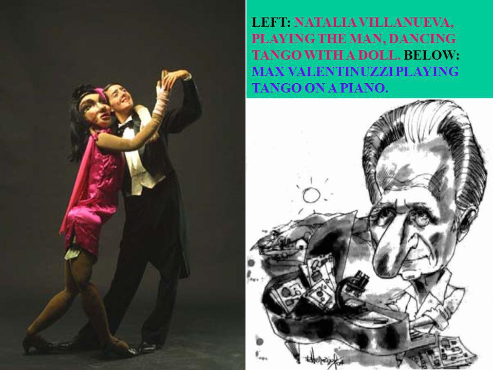 LEFT: NATALIA VILLANUEVA, PLAYING THE MAN, DANCING TANGO WITH A DOLL. BELOW: MAX VALENTINUZZI PLAYING TANGO ON A PIANO.