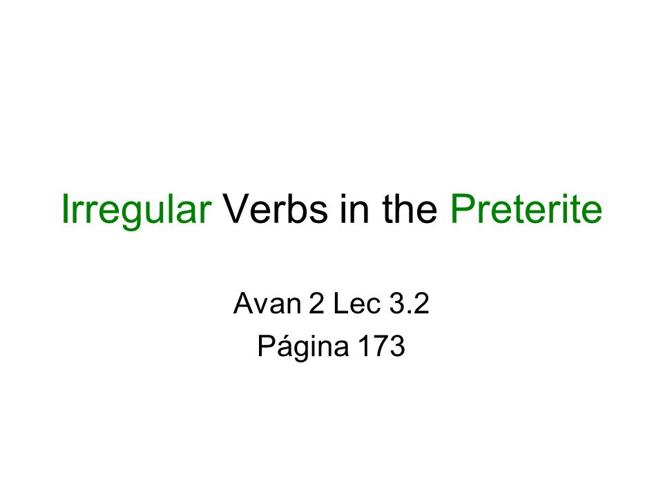 Irregular Preterite Verbs (p.173) English Grammar Connection: To form the past tense of irregular verbs in English, you dont add the regular –ed ending.
